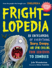 Frightlopedia: An Encyclopedia of Everything Scary, Creepy, and Spine-Chilling, from Arachnids to Zombies Cover Image