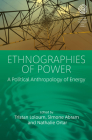 Ethnographies of Power: A Political Anthropology of Energy (Easa #42) Cover Image