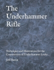 The Underhammer Rifle: Techniques and Illustrations for the Construction of Underhammer Locks Cover Image