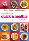Better Homes and Gardens The Ultimate Quick & Healthy Book: More Than 400 Low-Cal Recipes with 15 Grams of Fat or Less, Ready in 30 Minutes (Better Homes and Gardens Ultimate) Cover Image