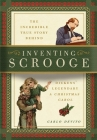 Inventing Scrooge: The Incredible True Story Behind Charles Dickens' Legendary