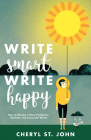 Write Smart, Write Happy: How to Become a More Productive, Resilient and Successful Writer Cover Image