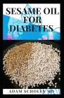 Sesame Oil for Diabetes: Your Comprehensive Guide on Using Sesame Oil to Treat, Manage and Cure Diabetes Cover Image