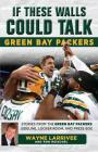 If These Walls Could Talk: Green Bay Packers: Stories from the Green Bay Packers Sideline, Locker Room, and Press Box Cover Image