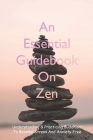 An Essential Guidebook On Zen: Understanding & Practicing Buddhism To Become Stress And Anxiety Free: Self-Help Books Cover Image