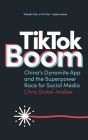 Tiktok Boom: China's Dynamite App and the Superpower Race for Social Media Cover Image