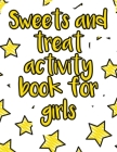 Sweets and treat activity book for girls: A valuable and beautiful coloring book that helps to build your child confidence and Intelligence (100% chil Cover Image