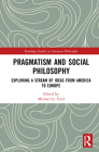 Pragmatism and Social Philosophy: Exploring a Stream of Ideas from America to Europe (Routledge Studies in American Philosophy) Cover Image