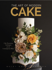 The Art of Modern Cakes: Contemporary Decorating Techniques and Recipes for Couture Confections Cover Image