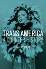 Trans America: A Counter-History Cover Image