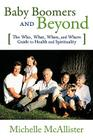 Baby Boomers and Beyond: The Who, What, When, and Where Guide to Health and Spirituality Cover Image