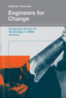 Engineers for Change: Competing Visions of Technology in 1960s America (Engineering Studies) Cover Image