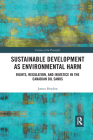 Sustainable Development as Environmental Harm: Rights, Regulation, and Injustice in the Canadian Oil Sands (Crimes of the Powerful) Cover Image