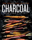 Charcoal: New Ways to Cook with Fire: A Cookbook Cover Image