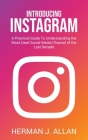 Introducing Instagram: A Practical Guide To Understanding the Most Used Social Media Channel of the Last Decade Cover Image