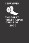 I survived the great toilet paper crisis of 2020: 6 X 9 Blank Lined toilet paper Gag Gift Funny Office Notebook Journal Cover Image