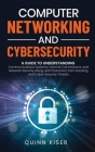 Computer Networking and Cybersecurity: A Guide to Understanding Communications Systems, Internet Connections, and Network Security Along with Protecti Cover Image