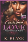 Consistent Love: What a Woman Wants Cover Image