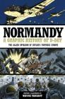 Normandy: A Graphic History of D-Day the Allied Invasion of Hitler's Fortress Europe (Graphic Histories) Cover Image