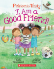 I Am a Good Friend!: An Acorn Book (Princess Truly #4) Cover Image