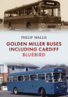 Golden Miller Buses including Cardiff Bluebird Cover Image