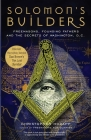 Solomon's Builders: Freemasons, Founding Fathers and the Secrets of Washington D.C. Cover Image