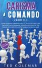 Carisma a comando: 2 libri in 1 - Carisma per sviluppare sicurezza, persuasione e avere influenza sulle persone. Intelligenza emotiva per Cover Image