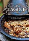 150 Best Tagine Recipes: Including Tantalizing Recipes for Spice Blends and Accompaniments Cover Image