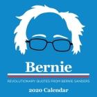 Bernie 2020 Wall Calendar: Revolutionary Quotes from Bernie Sanders Cover Image