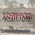 So You Think You Know Antietam?: The Stories Behind America's Bloodiest Day Cover Image