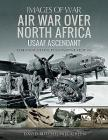 Air War Over North Africa: Usaaf Ascendant (Images of War) Cover Image