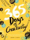 365 Days of Creativity: Inspire Your Imagination with Art Every Day Cover Image