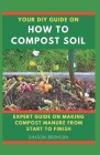 Your DIY Guide on How To Compost Soil: Expert Guide on making compost manure from start to finish! Cover Image