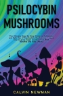 Psilocybin Mushrooms: The Ultimate Step-by-Step Guide to Cultivation and Safe Use of Psychedelic Mushrooms. Learn How to Grow Magic Mushroom Cover Image