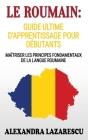 Le Roumain: Guide Ultime D'apprentissage Pour Débutants: Maîtriser Les principes Fondamentaux de la Langue Roumaine (apprendre le Cover Image