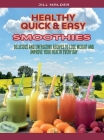 Healthy Quick and Easy Smoothies: Delicious and Energizing Recipes to Lose Weight and Improve Your Health Every Day Cover Image