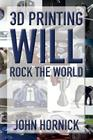 3D Printing Will Rock the World Cover Image