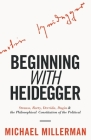 Beginning with Heidegger: Strauss, Rorty, Derrida, Dugin and the Philosophical Constitution of the Political Cover Image