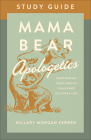 Mama Bear Apologetics(r) Study Guide: Empowering Your Kids to Challenge Cultural Lies Cover Image