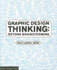Graphic Design Thinking: Beyond Brainstorming (renowned designer Ellen Lupton provides new techniques for creative thinking about design process with examples and case studies) Cover Image