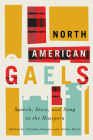 North American Gaels: Speech, Story, and Song in the Diaspora (McGill-Queen's Studies in Ethnic History #2) Cover Image