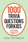 1000 Trivia Questions for Kids: Trivia Questions to Engage All Kids Aged 9-17 Cover Image