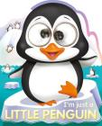 I'm Just a Little Penguin (Googley-Eyed Board Books) Cover Image