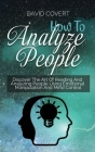 How to Analyze People: Discover The Art Of Reading And Analyzing People Using Emotional Manipulation And Mind Control Cover Image