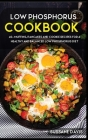 Low Phosphorus Cookbook: MAIN COURSE - 60+ Easy to prepare home recipes for a balanced and healthy diet Cover Image