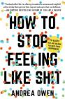 How to Stop Feeling Like Sh*t: 14 Habits That Are Holding You Back from Happiness Cover Image