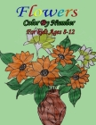 Flowers Color By Number for kids Ages 8-12: Easy Flower illustrator color by number for kids ages 8-12. Relieving and relaxing coloring pages with fun Cover Image