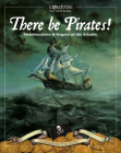 There Be Pirates!: Swashbucklers & Rogues of the Atlantic (Compass: True Stories for Kids) Cover Image
