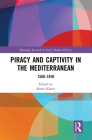 Piracy and Captivity in the Mediterranean: 1550-1810 Cover Image