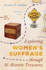 Exploring Women's Suffrage Through 50 Historic Treasures Cover Image